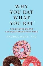 Why You Eat What You Eat : The Science Behind Our Relationship with Food by...