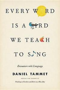 Every Word Is a Bird We Teach to Sing: Encounters with the Mysteries and...