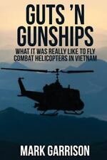 Guts 'n Gunships: What It Was Really Like to Fly Combat Helicopters in Vietnam (