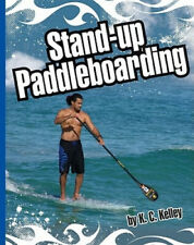 Stand-Up Paddleboarding (Extreme Sports (Child's World)) by K. C. Kelley