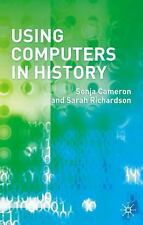 Using Computers In History: By Sonja Cameron, Sarah Richardson