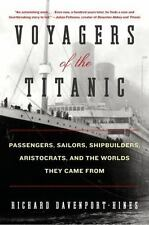 Voyagers of the Titanic : Passengers, Sailors, Shipbuilders, Aristocrats, and...