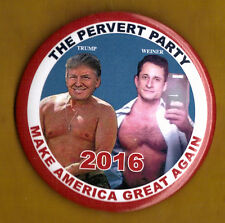 "2016 Anti Donald Trump & Anthony Weiner 3"" /""The Pervert Party"" Button (Pin 05L)"