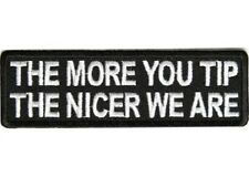 MORE YOU TIP THE NICER WE ARE EMBROIDERED PATCH
