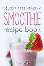 Smoothies for Weight Loss: The Sugar-Free Healthy Smoothie Recipe Book: Sip...