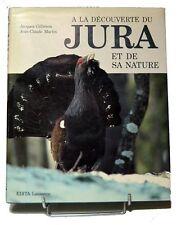 A la découverte du Jura et de sa nature - Jacques Gilliéron, Jean-Claude Martin
