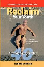 Reclaim Your Youth: Growing Younger After 40: You Really Can Turn Back The Clock