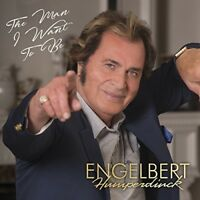 Engelbert Humperdinck - The Man I Want To Be [New CD]