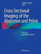 Cross-Sectional Imaging of the Abdomen and Pelvis : A Practical Algorithmic A...