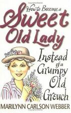 How to Become a Sweet Old Lady Instead of a Grumpy Old Grouch