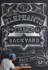 The Elephants in My Backyard : A Memoir by Rajiv Surendra (2016, Hardcover)