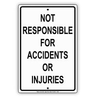 """Not Responsible For Accidents Or Injuries Aluminium Metal Notice Sign 8""""x12"""""""
