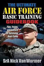 ULTIMATE GUIDE TO AIR FORCE BASIC TRAINING: Tips, Tricks, and Tactics for Surviv
