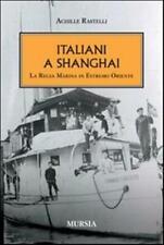 Italiani a Shanghai. La Regia Marina in Estremo Oriente - Rastelli Achille