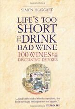 Life's Too Short to Drink Bad Wine By Simon Hoggart. 9781844007424