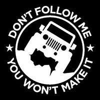 Don't Follow Me You Won't Make It Jeep Vinyl Window Decal Bumper Sticker Laptop