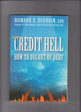 Credit Hell How to Dig Out of Debt by Howard S. Dvorkin,CPA