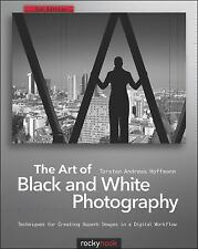 The Art of Black and White Photography: Techniques for Creating Superb Images in