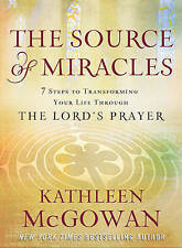 The Source of Miracles: Seven Powerful Steps to Transforming Your Life K McGowan