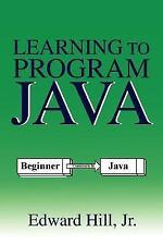 Learning to Program Java by Edward Hill (2005, Paperback)