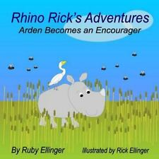 Rhino Rick's Adventures : Arden Becomes an Encourager by Ruby Ellinger (2014,.