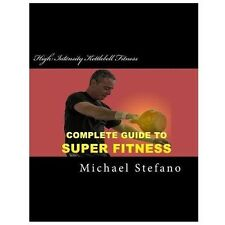 High Intensity Kettlebell Fitness : Super Fitness in 20 Minutes by Michael...