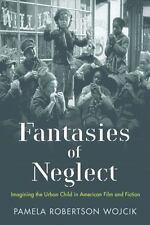 FANTASIES OF NEGLECT - WOJCIK, PAMELA ROBERTSON - NEW HARDCOVER BOOK