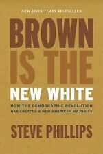 Brown Is the New White: How the Demographic Revolution Has Created a New America