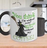 You Think I'm Wicked Now? You Should See Me Without My Coffee - Coffee Mug Gift