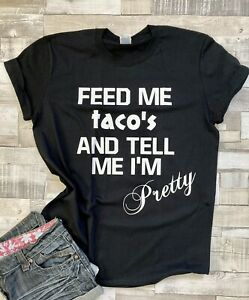 Feed Me Taco's And Tell Me I'm Pretty Unisex Fun Text T-Shirt