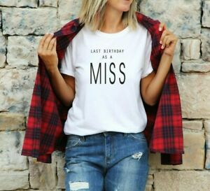Last Birthday as a Miss - Ladies T shirt Brides Top Funny pre wedding Gift