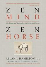 Zen Mind, Zen Horse : The Science and Spirituality of Working with Horses by All