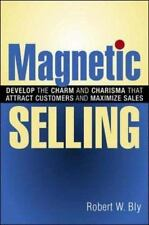 Magnetic Selling : Develop the Charm and Charisma That Attract Customers and Max