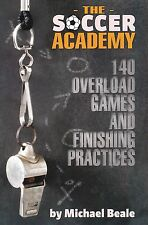 The Soccer Academy: 140 Overload Games and Finishing