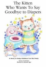 The Kitten Who Wants to Say Goodbye to Diapers: A Story to Help Children Use the