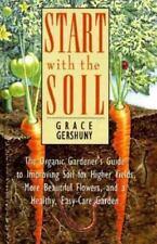 Start With the Soil: The Organic Gardener's Guide to Improving Soil for Higher