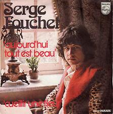 SERGE FOUCHET AUJOURD'HUI TOUT EST BEAU / CUEILLIR UNE FLEUR FRENCH 45 SINGLE