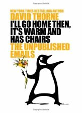 I'll Go Home Then, it's Warm and Has Chairs. The Unpublished Emails,David Thorn