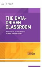 The Data-Driven Classroom: How Do I Use Student Data to Improve My Instruction?