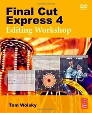 Final Cut Express 4 Editing Workshop by Tom Wolsky