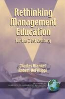 Rethinking Management Education for the 21st Century Hardcover Charles Wankel