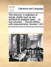 The charmer: a collection of songs, chiefly such as are eminent for poetical me
