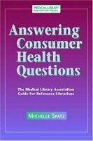 Answering Consumer Health Questions : The Medical Library Association Guide for