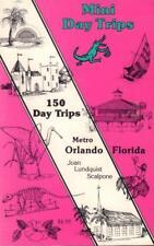 MINI DAY TRIPS: 150 DAY TRIPS : METRO ORLANDO FLORIDA By Joan Lundquist VGC