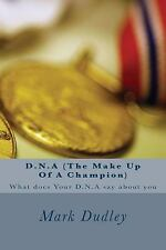 D. N. a (the Make up of a Champion) : What Does Your D. N. a Say about You by...