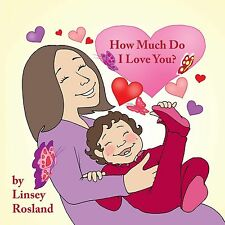How Much Do I Love You? by Linsey Rosland (2012, Paperback)