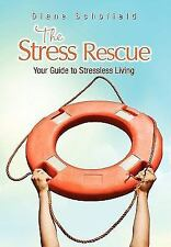 The Stress Rescue : Your Guide to Stressless Living by Diane Schofield (2010,...