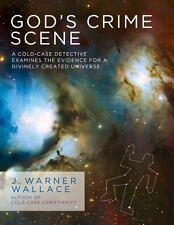 God's Crime Scene: A Cold-Case Detective Examines the Evidence for a Divinely Cr