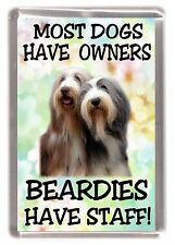"""Bearded Collie Fridge Magnet """"Most Dogs ..... Beardies Have Staff!"""" by Starprint"""