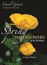 Spring Wildflowers of the Northeast : A Natural History, Paperback by Gracie,...